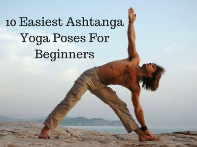 10 Easiest Ashtanga Yoga Poses For Beginners