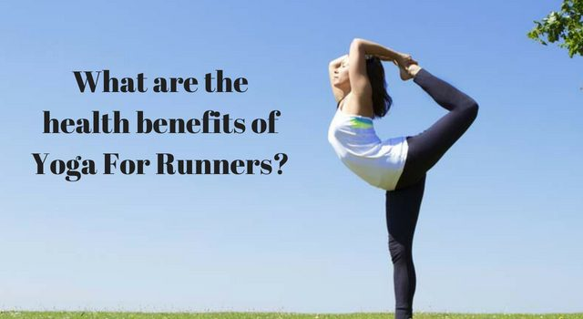 What are the health benefits of Yoga For Runners?
